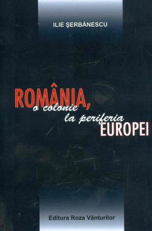 Romania, o colonie la periferia Europei