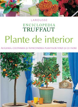 enciclopedia truffaut plante de interior truffaut editura rao. Black Bedroom Furniture Sets. Home Design Ideas