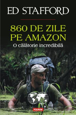 860 de zile pe Amazon. O calatorie incredibila